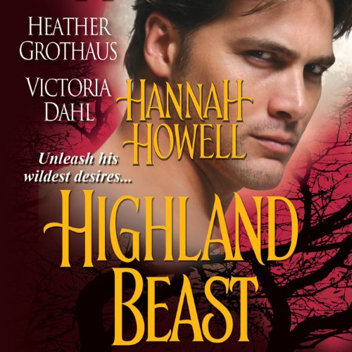Highland Beast Audiobook By Hannah Howell,                                                                                        Victoria Dahl,                                                                                        Heather Grothaus cover art