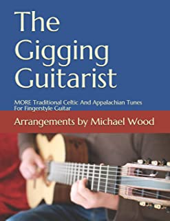 The Gigging Guitarist: MORE Traditional Celtic And Appalachian Tunes For Fingerstyle Guitar