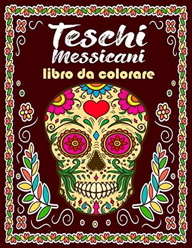 Teschi Messicani Libro Da Colorare: Antistress Da Colorare Rilassatevi con l'arte di alleviare lo stress - 73 Fantastici disegni da colorare per adulti