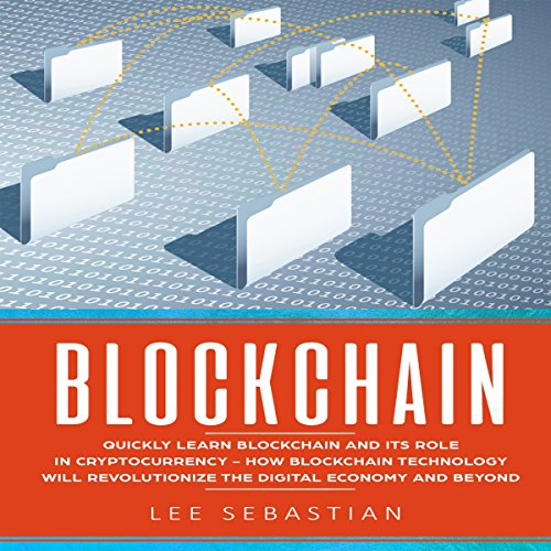 Blockchain: Quickly Learn Blockchain and Its Role in Cryptocurrency     How Blockchain Technology Will Revolutionize the Digital Economy and Beyond              By:                                                                                                                                 Lee Sebastian                               Narrated by:                                                                                                                                 John Fleming                      Length: 1 hr and 31 mins     8 ratings     Overall 4.3