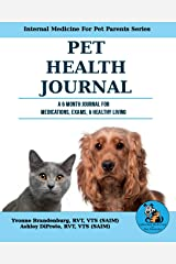Pet Health Journal: A 6 Month Journal For Medications, Exams, & Healthy Living (Internal Medicine For Pet Parents Series) Paperback