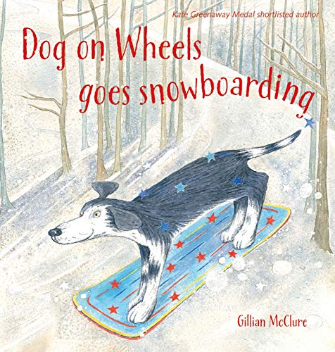 Compare Textbook Prices for Dog on Wheels Goes Snowboarding  ISBN 9781909991798 by McClure, Gillian