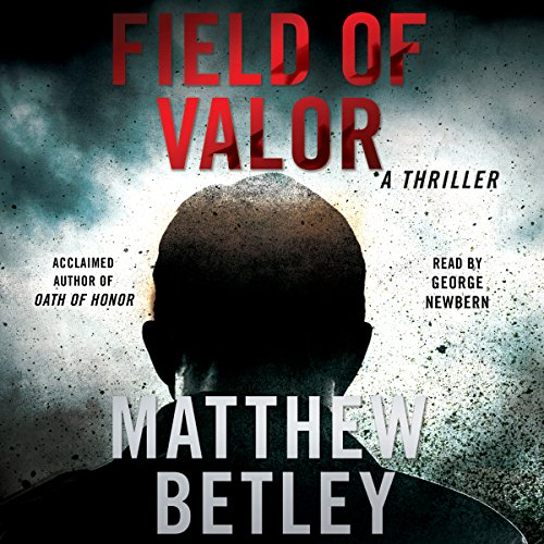 Field of Valor     The Logan West Thrillers, Book 3              By:                                                                                                                                 Matthew Betley                               Narrated by:                                                                                                                                 George Newbern                      Length: 8 hrs and 48 mins     243 ratings     Overall 4.5