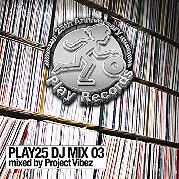 Play25 DJ Mix 03: Mixed by Project Vibez