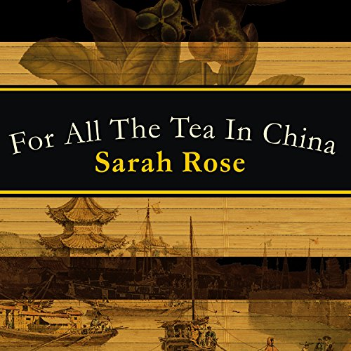 For All the Tea in China     How England Stole the World's Favorite Drink and Changed History              By:                                                                                                                                 Sarah Rose                               Narrated by:                                                                                                                                 Sarah Rose                      Length: 7 hrs and 42 mins     209 ratings     Overall 3.7