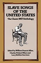 Slave Songs of the United States: The Classic 1867 Anthology