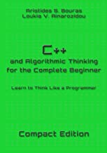 C++ and Algorithmic Thinking for the Complete Beginner - Compact Edition: Learn to Think Like a Programmer