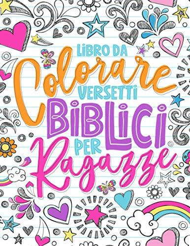 Libro da colorare - Versetti biblici per ragazze: 35 pagine a colori con frasi motivazionali e ispirazionali tratte dalle scritture e realizzate con il lettering per bambine da 9 a 13 anni