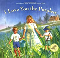 I Love You the Purplest: (I Love Baby Books, Mother's Love Book, Baby Books about Loving Life)
