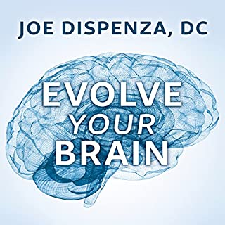 Evolve Your Brain     The Science of Changing Your Mind              Written by:                                                                                                                                 Joe Dispenza D.C.                               Narrated by:                                                                                                                                 Sean Runnette                      Length: 18 hrs and 37 mins     96 ratings     Overall 4.4