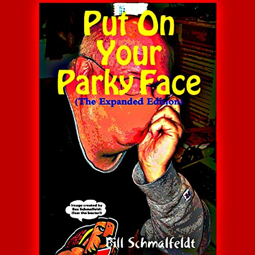Put On Your Parky Face!: The Expanded Version audiobook cover art