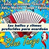 Blue Tango - Los Bailes Y Ritmos Preferidos Para Acordeón (Salsa - Pasodoble - Country - Vals - Marcha - Tango - Balada)