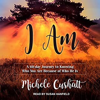 I Am     A 60-Day Journey to Knowing Who You Are Because of Who He Is              By:                                                                                                                                 Michele Cushatt                               Narrated by:                                                                                                                                 Susan Hanfield                      Length: 8 hrs and 36 mins     Not rated yet     Overall 0.0