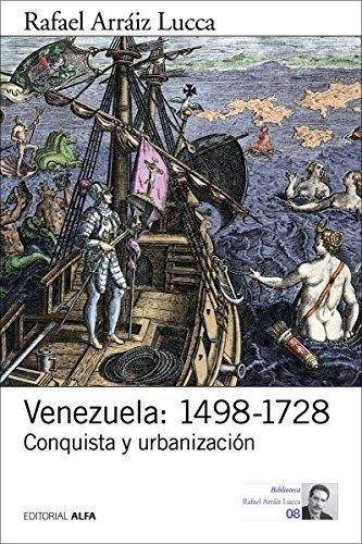 Venezuela: 1498-1728: Conquista y urbanización (Biblioteca Rafael Arráiz Lucca nº 8) (Spanish Edition)