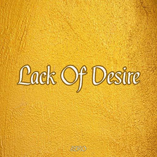 Lack Of Desire [Explicit]
