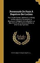 Promenade de Paris À Bagnères-De-Luchon: Par l'Ile de France, l'Orléanais, Le Berry, Le Bourbonnais, l'Auvergne, Le Rouergue, l'Albigeois, Le ... de la Chaîne Des Pyrénées (French Edition)