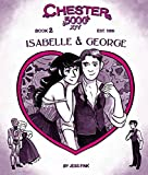 Chester 5000-XYV, Book 2: Isabelle & George