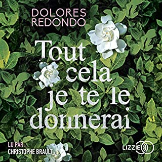 Tout cela je te le donnerai                   By:                                                                                                                                 Dolores Redondo                               Narrated by:                                                                                                                                 Christophe Brault                      Length: 18 hrs and 24 mins     Not rated yet     Overall 0.0