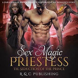 Sex Magic Priestess - The Seduction of the Prince: A Paranormal BWWM Dragon Shifter Fantasy Romance Story audiobook cover art
