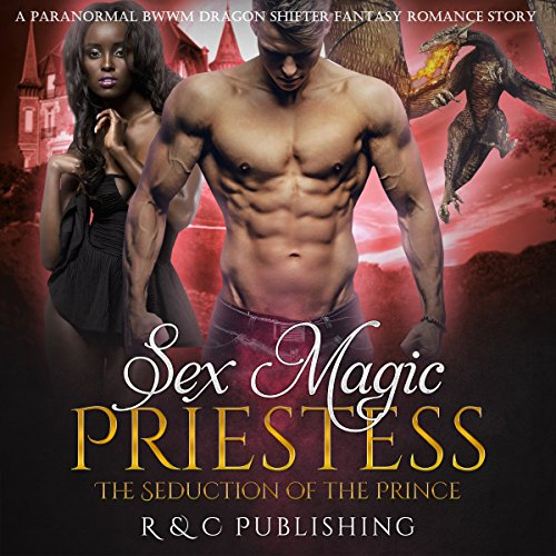 Sex Magic Priestess - The Seduction of the Prince: A Paranormal BWWM Dragon Shifter Fantasy Romance Story audiobook cover art