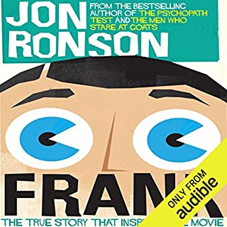 Frank     The True Story that Inspired the Movie              By:                                                                                                                                 Jon Ronson                               Narrated by:                                                                                                                                 Jon Ronson                      Length: 1 hr and 20 mins     24 ratings     Overall 4.7