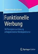 Funktionelle Werbung: 50 Prinzipien zur Lösung erfolgskritischer Werbeprobleme (German Edition)