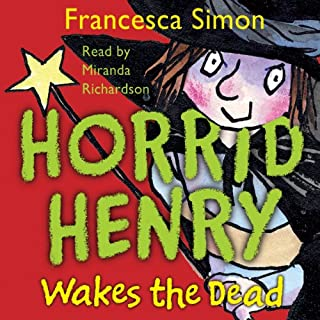 Horrid Henry Wakes the Dead                   By:                                                                                                                                 Francesca Simon                               Narrated by:                                                                                                                                 Miranda Richardson                      Length: 1 hr and 16 mins     24 ratings     Overall 4.5