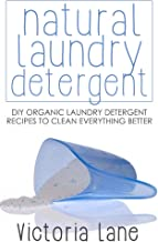 Natural Laundry Detergent: DIY Organic Laundry Detergent Recipes To Clean Everything Better (DIY Household Hacks - Natural Laundry Detergent - Cleaning and Organizing - Soap Making)