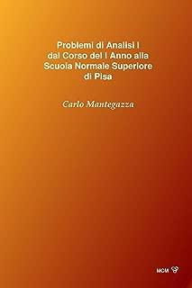 Problemi di Analisi I dal Corso del I Anno alla Scuola Normale Superiore di Pisa (Italian Edition)