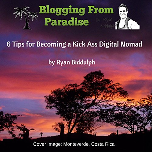 Blogging from Paradise: 6 Tips for Becoming a Kick Ass Digital Nomad                   By:                                                                                                                                 Ryan Biddulph                               Narrated by:                                                                                                                                 Mutt Rogers                      Length: 39 mins     3 ratings     Overall 2.3