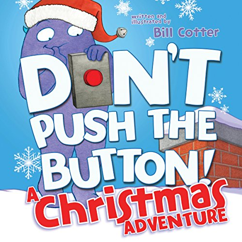 Don't Push the Button! A Christmas Adventure: An Interactive Holiday Book For Toddlers