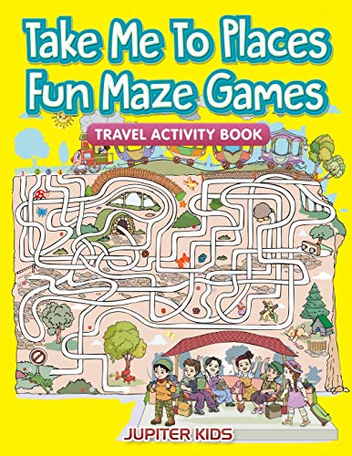 Take Me To Places Fun Maze Games: Travel Activity Book