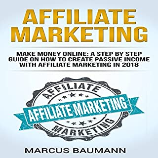 Affiliate Marketing: Make Money Online: A Step-by-Step Guide on How to Create Passive Income with Affiliate Marketing in 2018 audiobook cover art