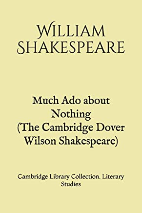Much Ado about Nothing (The Cambridge Dover Wilson Shakespeare): Cambridge Library Collection. Literary Studies
