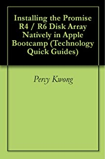 Installing the Promise R4 / R6 Disk Array Natively in Apple Bootcamp (Technology Quick Guides) (English Edition)