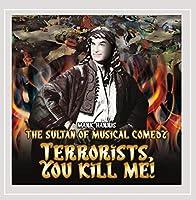 Terrorists You Kill Me