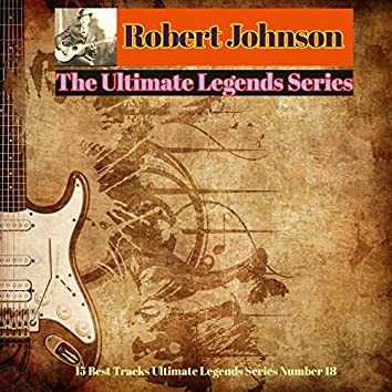 Robert Johnson - The Ultimate Legends Series (15 Best Tracks Ultimate Legends Series Number 18)