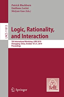 Logic, Rationality, and Interaction: 7th International Workshop, LORI 2019, Chongqing, China, October 18–21, 2019, Proceed...