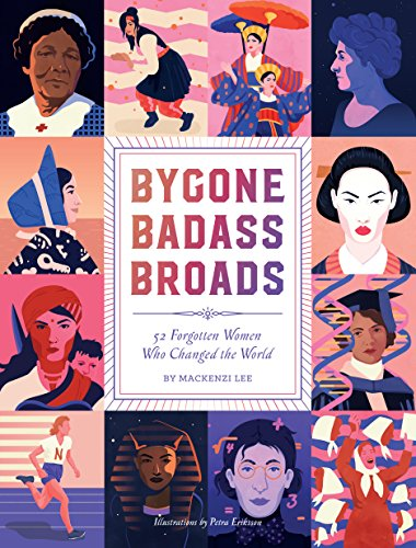 Bygone Badass Broads: 52 Forgotten Women Who Changed the World (English Edition)