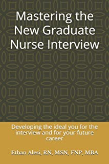 Mastering the New Graduate Nurse Interview: Developing the ideal you for the interview and for your future career