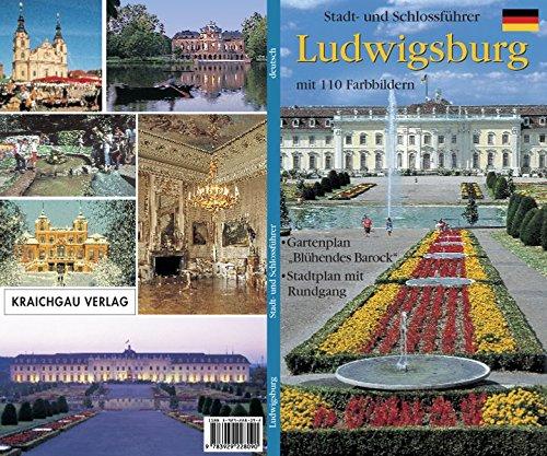 """Ludwigsburg - Stadt- und Schlossführer: mit Gartenplan \""""Blühendes Barock\"""" und einem Stadtplan mit Rundgang"""