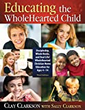 Educating the WholeHearted Child by Clay and Sally Clarkson