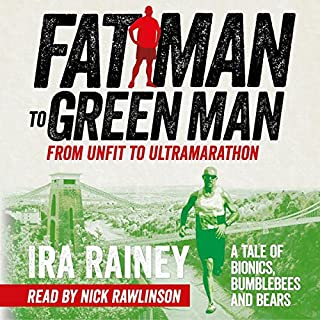 Fat Man to Green Man     From Unfit to Ultramarathon              By:                                                                                                                                 Ira Rainey                               Narrated by:                                                                                                                                 Nick Rawlinson                      Length: 6 hrs and 53 mins     165 ratings     Overall 4.2