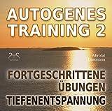 Autogenes Training 2 - Fortgeschrittene Übungen der Tiefenentspannung - Stress abbauen - Stress...