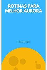 ROTINAS PARA MELHOR AMANHECER (AUTO-AJUDA E DESENVOLVIMENTO PESSOAL Livro 49) eBook Kindle