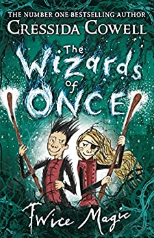 The Wizards of Once: Twice Magic: Book 2 by [Cressida Cowell]