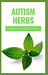 AUTISM HERBS: Treating Autism with Herbs Supplements and Alternatives Cure in Children and Adults