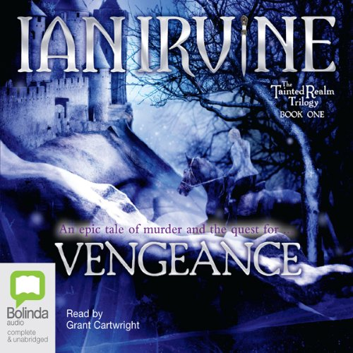 Vengeance     The Tainted Realm Trilogy, Book 1              By:                                                                                                                                 Ian Irvine                               Narrated by:                                                                                                                                 Grant Cartwright                      Length: 25 hrs and 30 mins     109 ratings     Overall 3.9