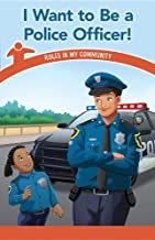 I Want to Be a Police Officer!: Roles in My Community