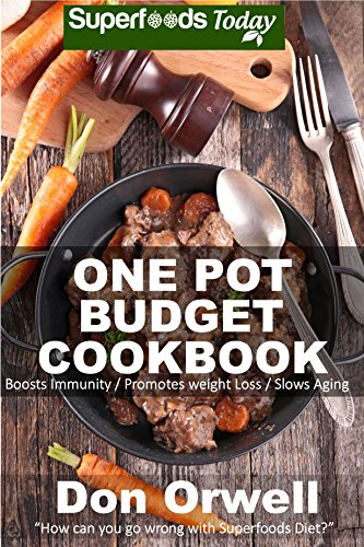 One Pot Budget Cookbook: 90+ One Pot Meals, Dump Dinners Recipes, Quick & Easy Cooking Recipes, Antioxidants & Phytochemicals: Soups Stews and Chilis, ... Pot recipes-One Pot Budget Cookbook Book 2) by [Don Orwell]